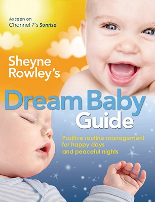 Sheyne Rowley's Dream Baby Guide By Rowley, Sheyne